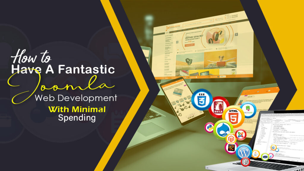 How to Have a Fantastic Joomla Web Development with Minimal Spending