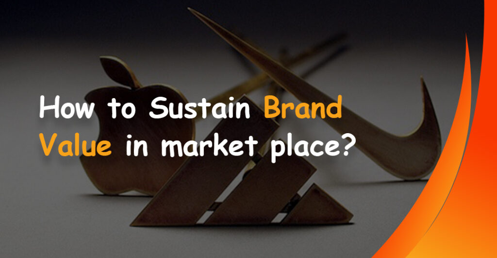 How to Sustain Brand Value in market place?